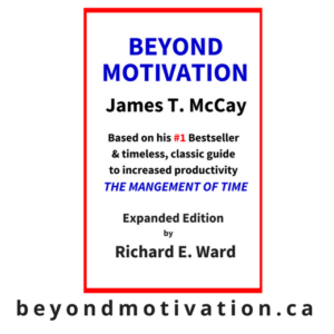 Beyond Motivation by James T. McCay. Expanded Edition with Richard E. Ward.