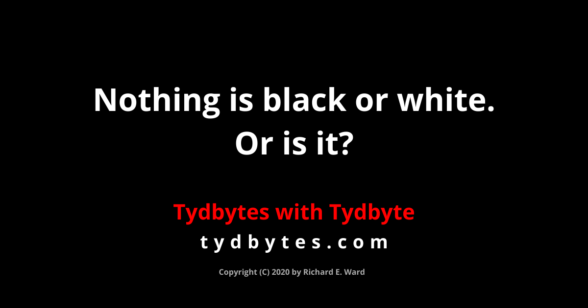 Nothing is black or white. Or is it? - Tydbytes with Tydbyte
