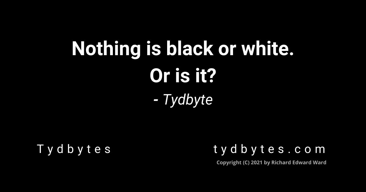 Tydbytes - Tydbyte - Nothing is black or white. Or is it? - tydbytes.com