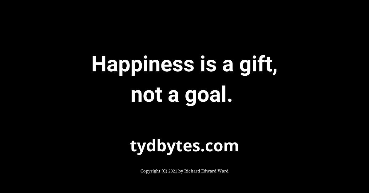 happiness is a gift, not a goal - tydbytes.com